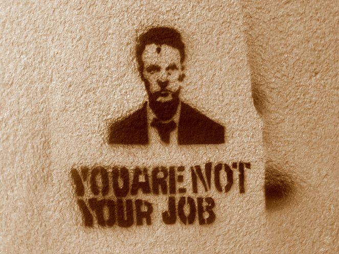 YOU ARE NOT YOUR JOB